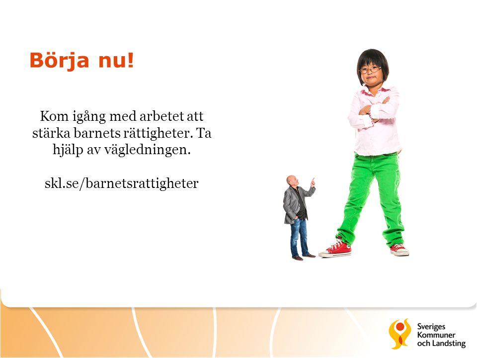 Börja nu. Kom igång med arbetet att stärka barnets rättigheter.