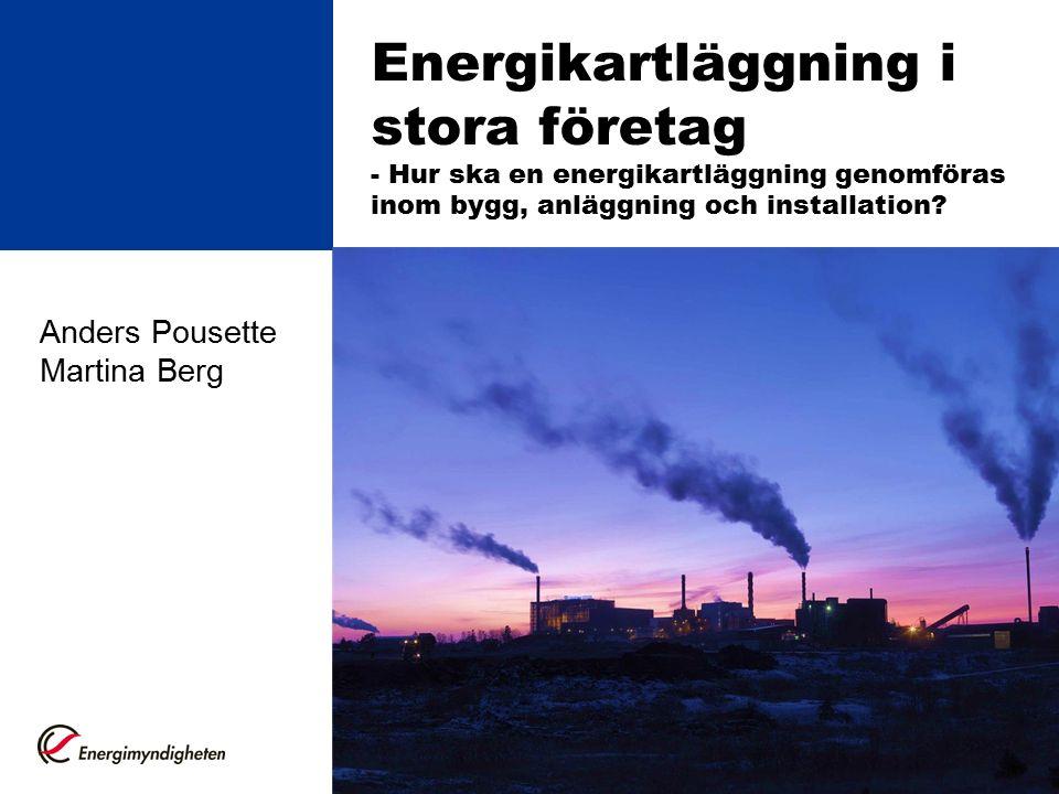 Energikartläggning i stora företag - Hur ska en energikartläggning genomföras inom bygg, anläggning och installation? Anders Pousette Martina Berg