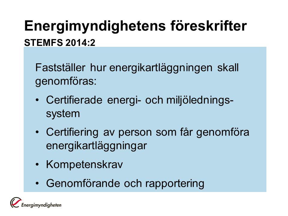 Energimyndighetens föreskrifter STEMFS 2014:2 Fastställer hur energikartläggningen skall genomföras: Certifierade energi- och miljölednings- system Ce
