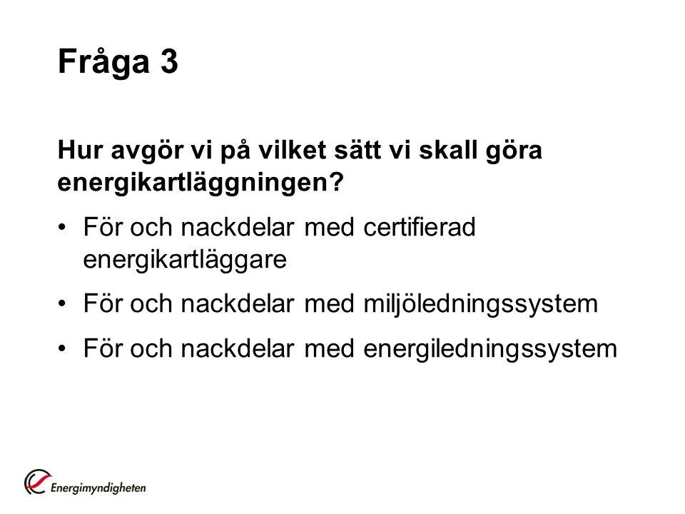 Fråga 3 Hur avgör vi på vilket sätt vi skall göra energikartläggningen? För och nackdelar med certifierad energikartläggare För och nackdelar med milj