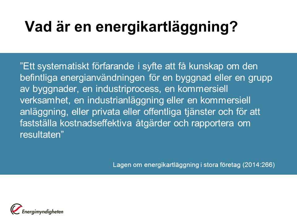 """Vad är en energikartläggning? """"Ett systematiskt förfarande i syfte att få kunskap om den befintliga energianvändningen för en byggnad eller en grupp a"""