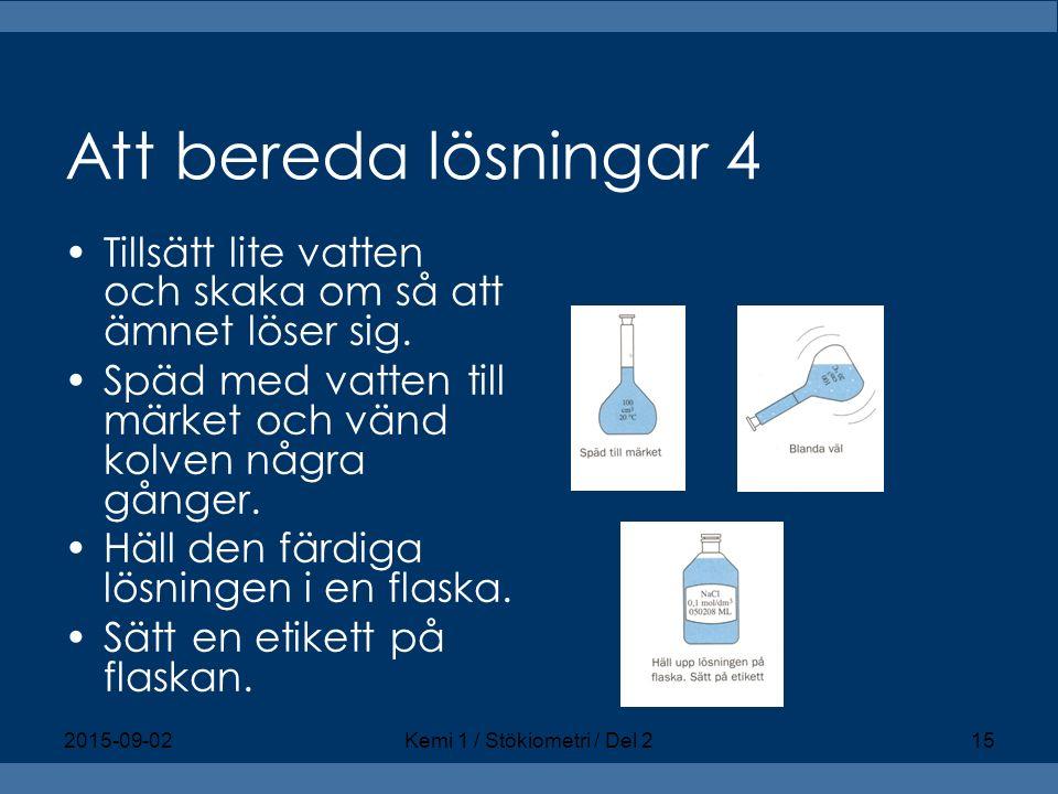 Att bereda lösningar 4 Tillsätt lite vatten och skaka om så att ämnet löser sig. Späd med vatten till märket och vänd kolven några gånger. Häll den fä