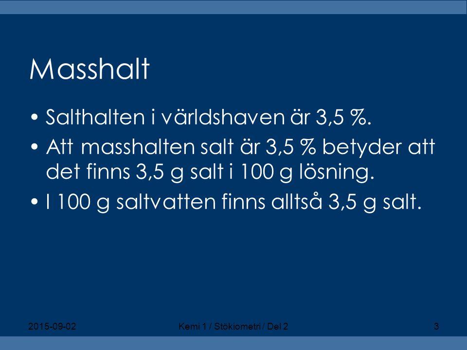 Masshalt Salthalten i världshaven är 3,5 %. Att masshalten salt är 3,5 % betyder att det finns 3,5 g salt i 100 g lösning. I 100 g saltvatten finns al