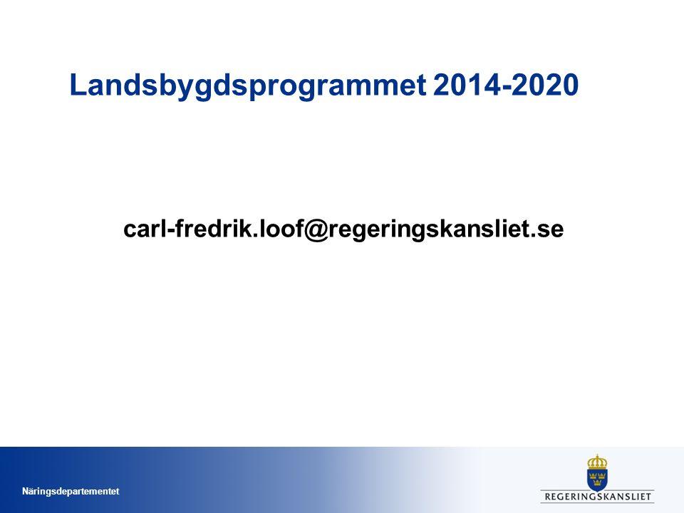 Näringsdepartementet Landsbygdsprogrammet 2014-2020 carl-fredrik.loof@regeringskansliet.se
