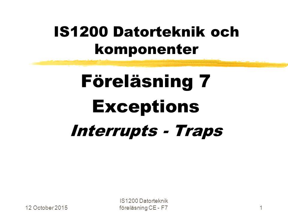 Grindar att öppna före avbrott 12 October 2015 IS1200 Datorteknik föreläsning CE - F722 && & Interrupt to CPU PIE-bit in STATUS ctl0 BIT in IENABLE ctl3 BIT in I/O maskreg Interrupt from I/O BIT in IPENDING ctl4 IRQ-bit