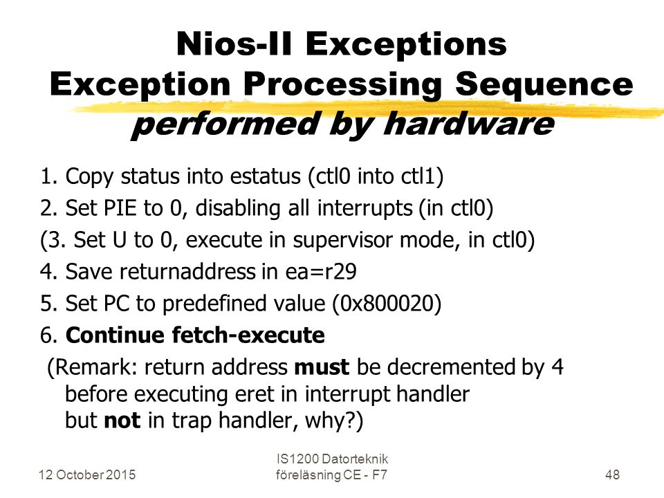 12 October 2015 IS1200 Datorteknik föreläsning CE - F748 Nios-II Exceptions Exception Processing Sequence performed by hardware 1.
