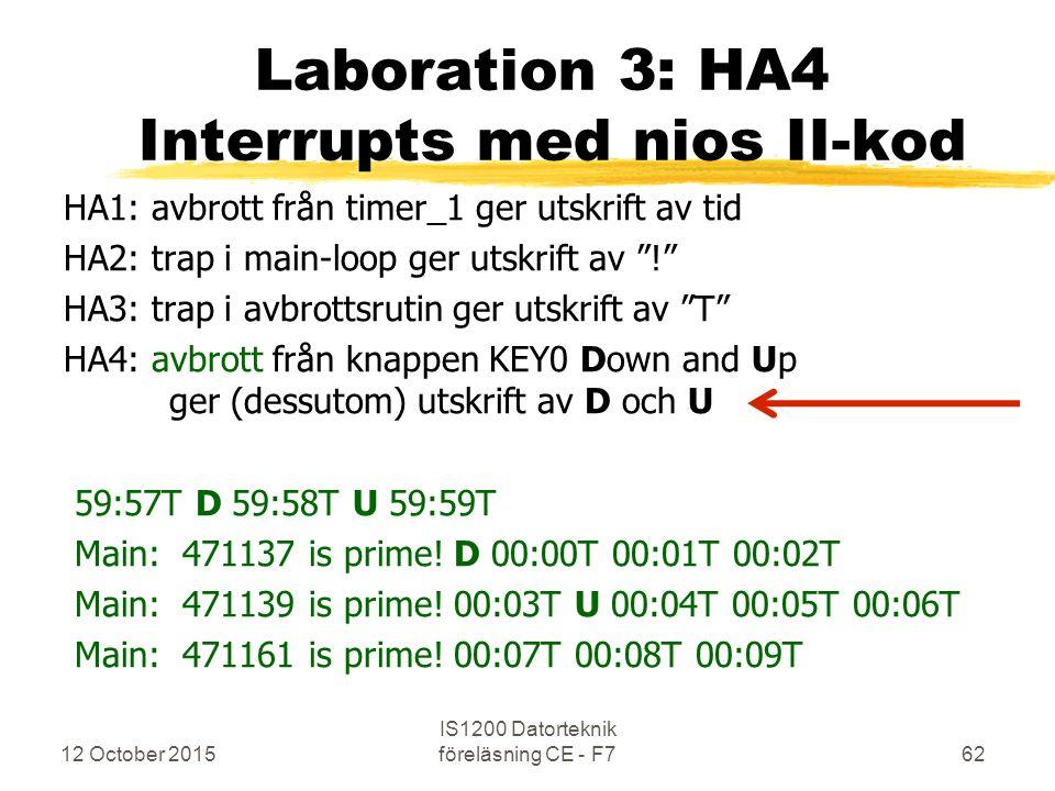 12 October 2015 IS1200 Datorteknik föreläsning CE - F762 Laboration 3: HA4 Interrupts med nios II-kod HA1: avbrott från timer_1 ger utskrift av tid HA