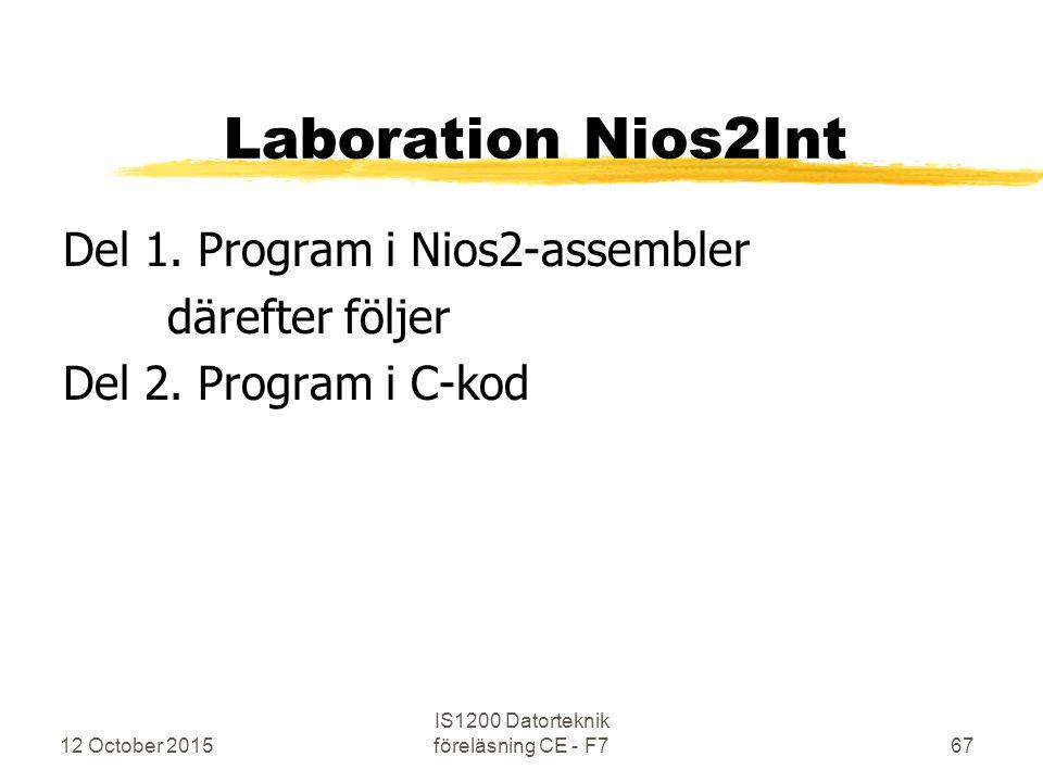 Laboration Nios2Int Del 1. Program i Nios2-assembler därefter följer Del 2. Program i C-kod 12 October 2015 IS1200 Datorteknik föreläsning CE - F767