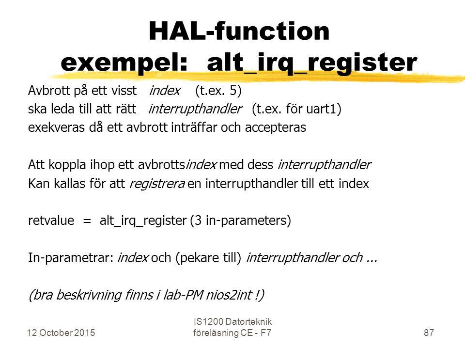 12 October 2015 IS1200 Datorteknik föreläsning CE - F787 HAL-function exempel: alt_irq_register Avbrott på ett visst index (t.ex. 5) ska leda till att