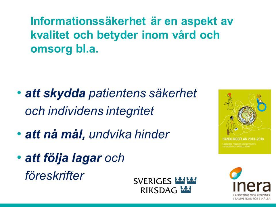 Informationssäkerhet är en aspekt av kvalitet och betyder inom vård och omsorg bl.a. att skydda patientens säkerhet och individens integritet att nå m