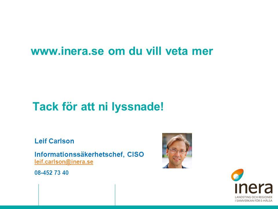 Tack för att ni lyssnade! leif.carlson@inera.se 08-452 73 40 Leif Carlson Informationssäkerhetschef, CISO www.inera.se om du vill veta mer