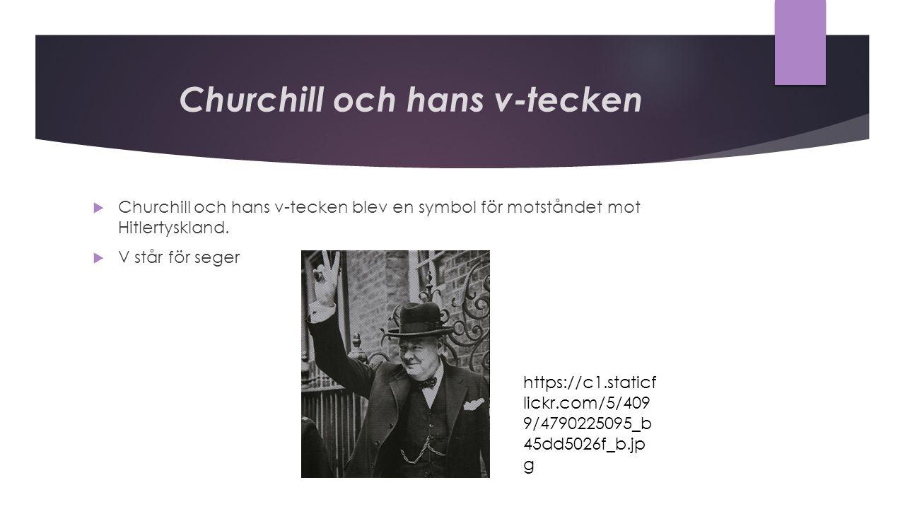 Churchill och hans v-tecken  Churchill och hans v-tecken blev en symbol för motståndet mot Hitlertyskland.