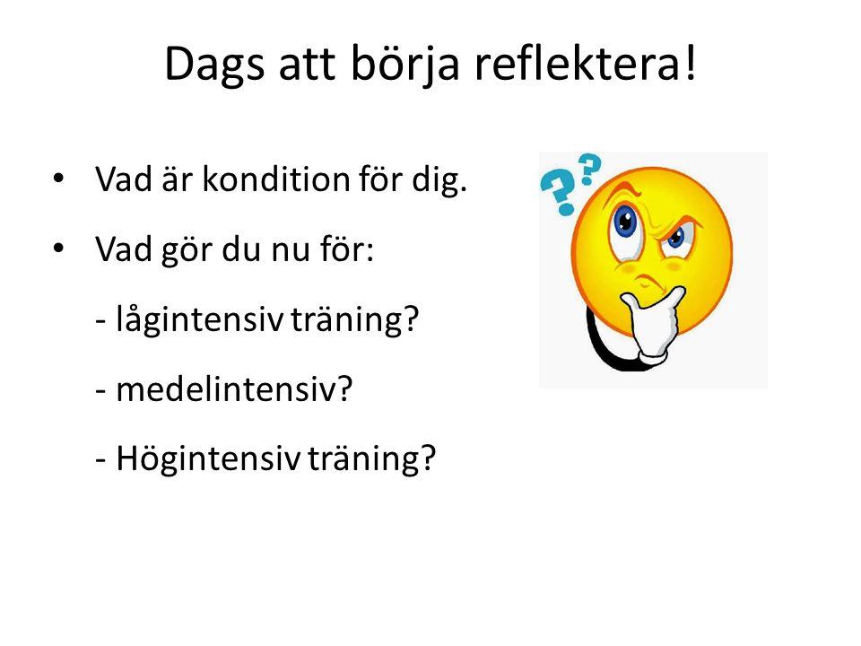 Dags att börja reflektera! Vad är kondition för dig. Vad gör du nu för: - lågintensiv träning? - medelintensiv? - Högintensiv träning?
