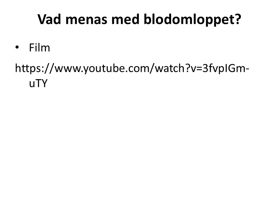 Vad menas med blodomloppet? Film https://www.youtube.com/watch?v=3fvpIGm- uTY