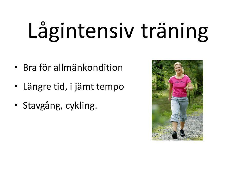Medelintensiv träning Bra för att förbättra konditionen och uthålligheten Jämt tempo under längre tid (snabbare än snacktempo men inte så man blir stum i benen).