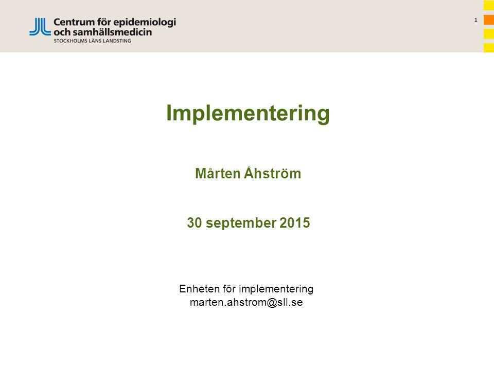 1 Implementering Mårten Åhström 30 september 2015 Enheten för implementering marten.ahstrom@sll.se