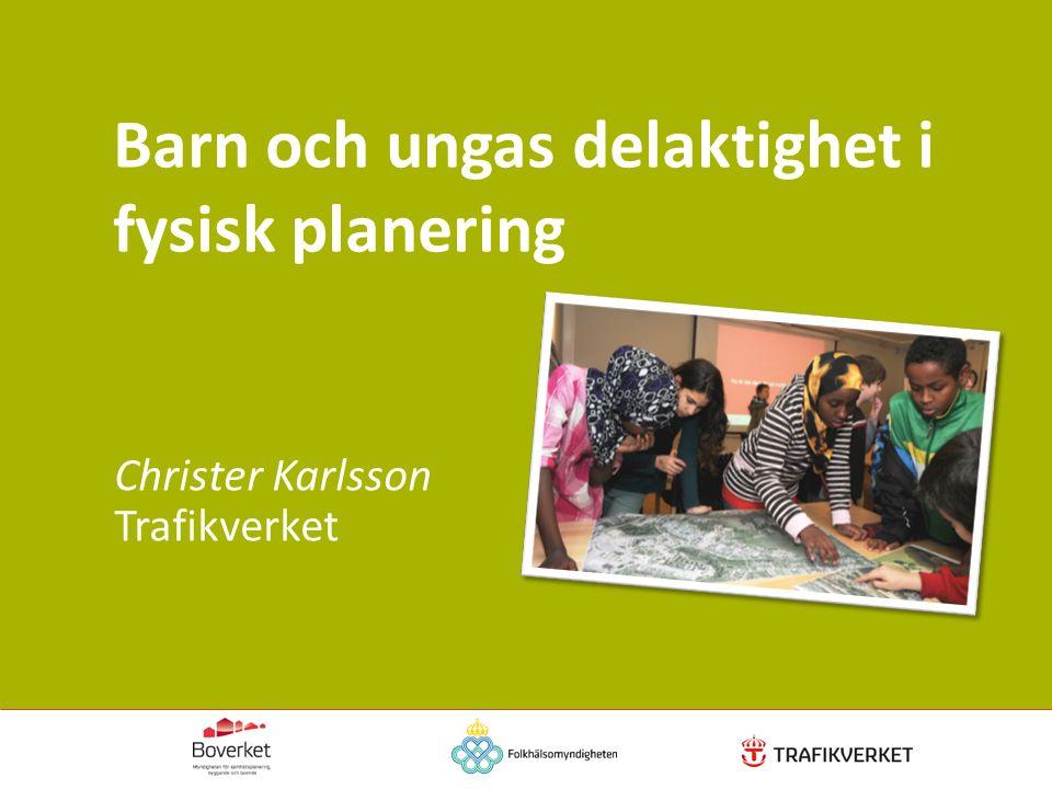 Barn och ungas delaktighet i fysisk planering Christer Karlsson Trafikverket