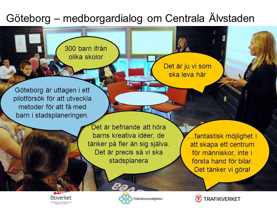 Göteborg – medborgardialog om Centrala Älvstaden Det är ju vi som ska leva här Det är befriande att höra barns kreativa idéer, de tänker på fler än si