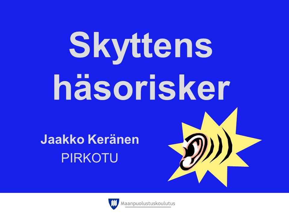 Skyttens häsorisker Jaakko Keränen PIRKOTU