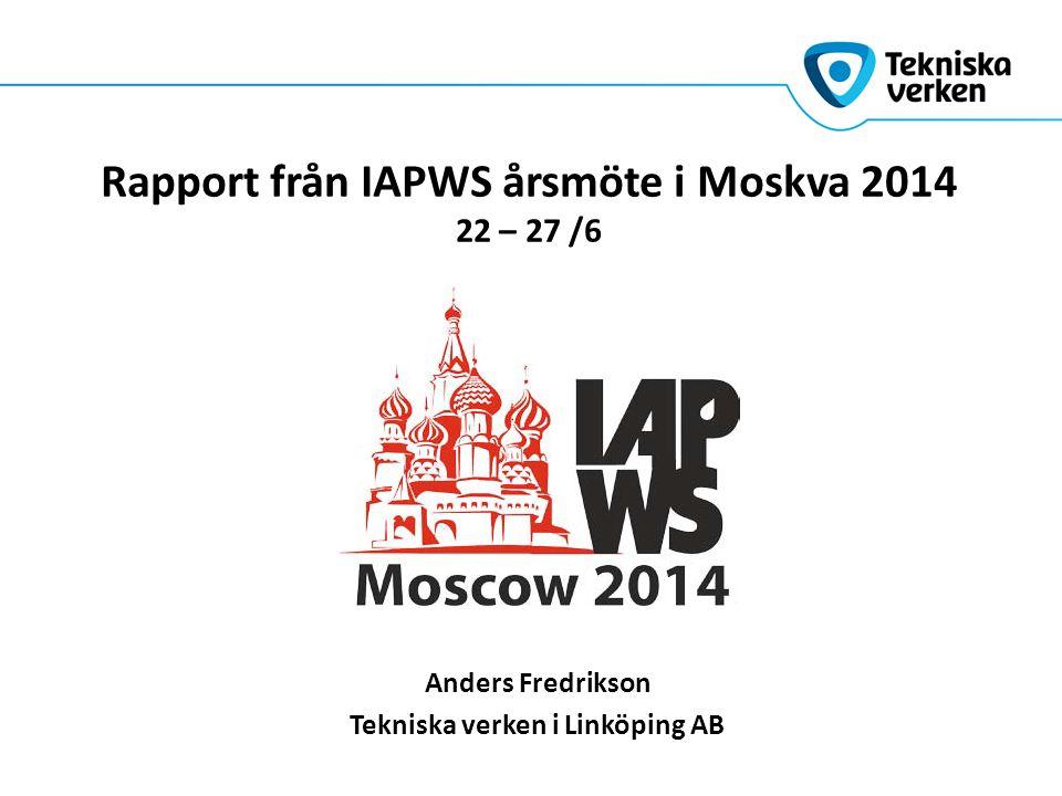 Rapport från IAPWS årsmöte i Moskva 2014 22 – 27 /6 Anders Fredrikson Tekniska verken i Linköping AB
