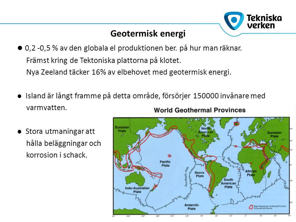 Geotermisk energi ● 0,2 -0,5 % av den globala el produktionen ber.