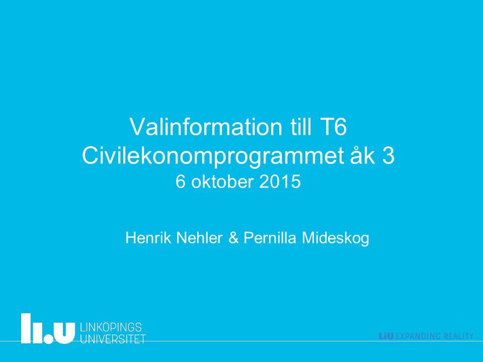 Valinformation till T6 Civilekonomprogrammet åk 3 6 oktober 2015 Henrik Nehler & Pernilla Mideskog