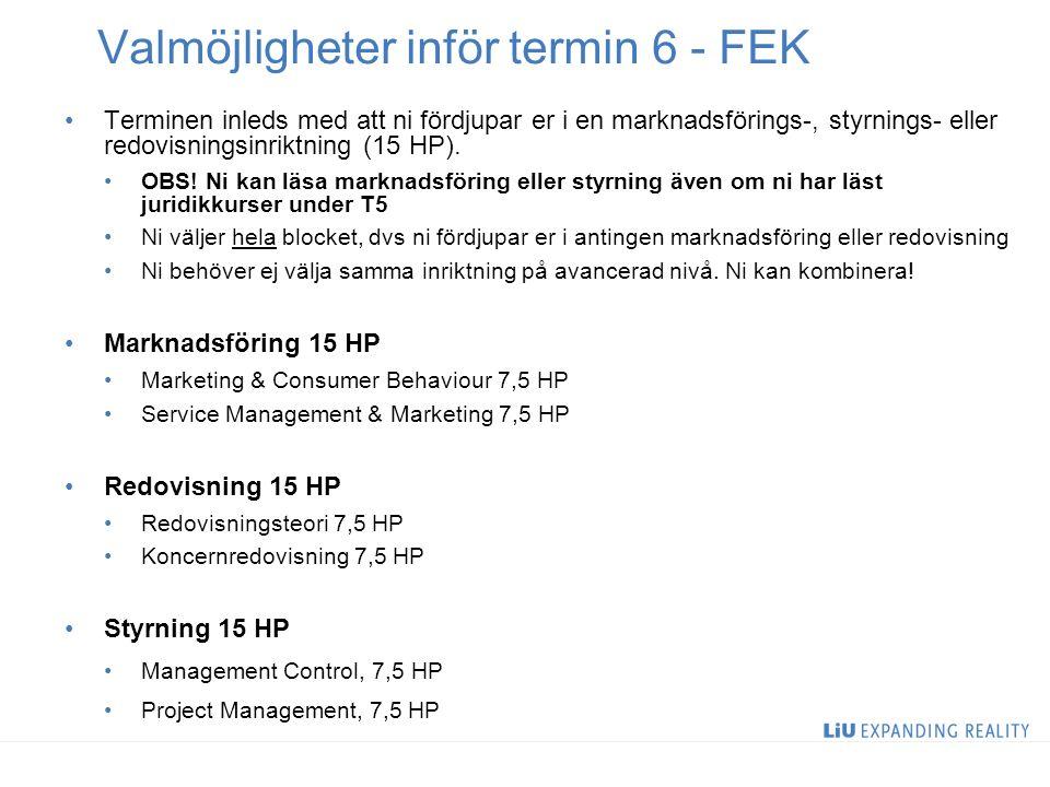 6 Valmöjligheter inför termin 6 - FEK Terminen inleds med att ni fördjupar er i en marknadsförings-, styrnings- eller redovisningsinriktning (15 HP).