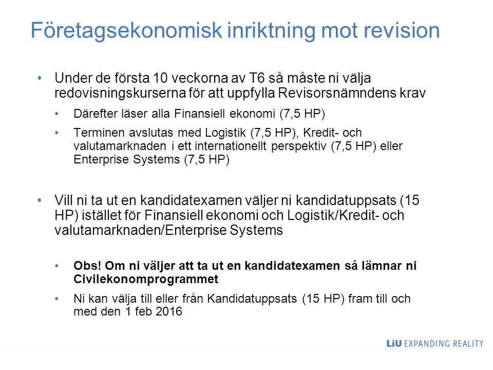 8 Företagsekonomisk inriktning mot revision Under de första 10 veckorna av T6 så måste ni välja redovisningskurserna för att uppfylla Revisorsnämndens