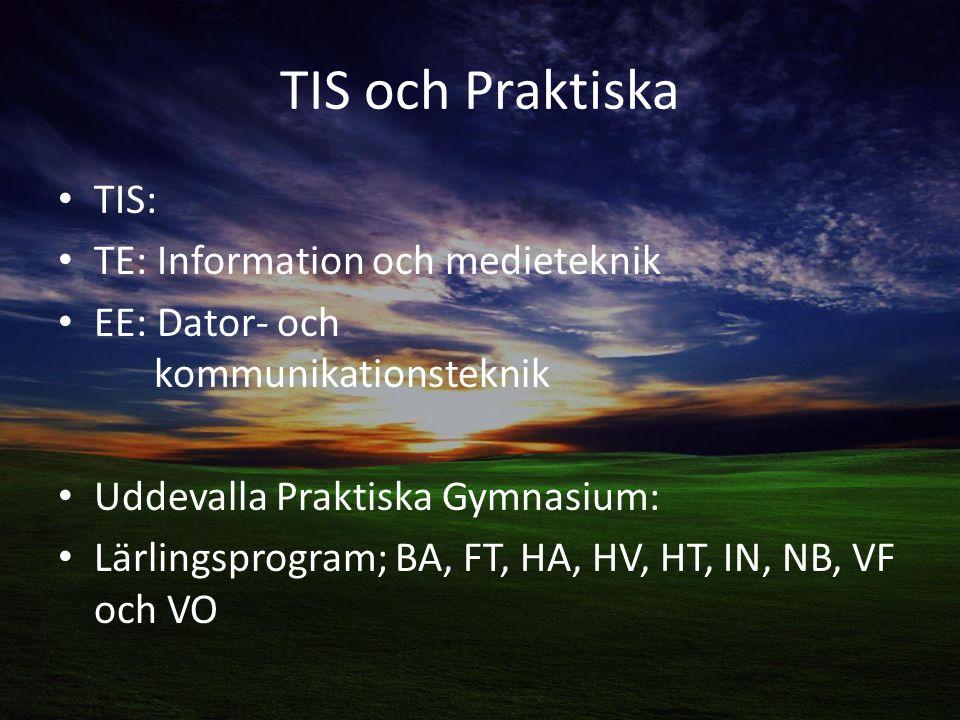 TIS och Praktiska TIS: TE: Information och medieteknik EE: Dator- och kommunikationsteknik Uddevalla Praktiska Gymnasium: Lärlingsprogram; BA, FT, HA, HV, HT, IN, NB, VF och VO