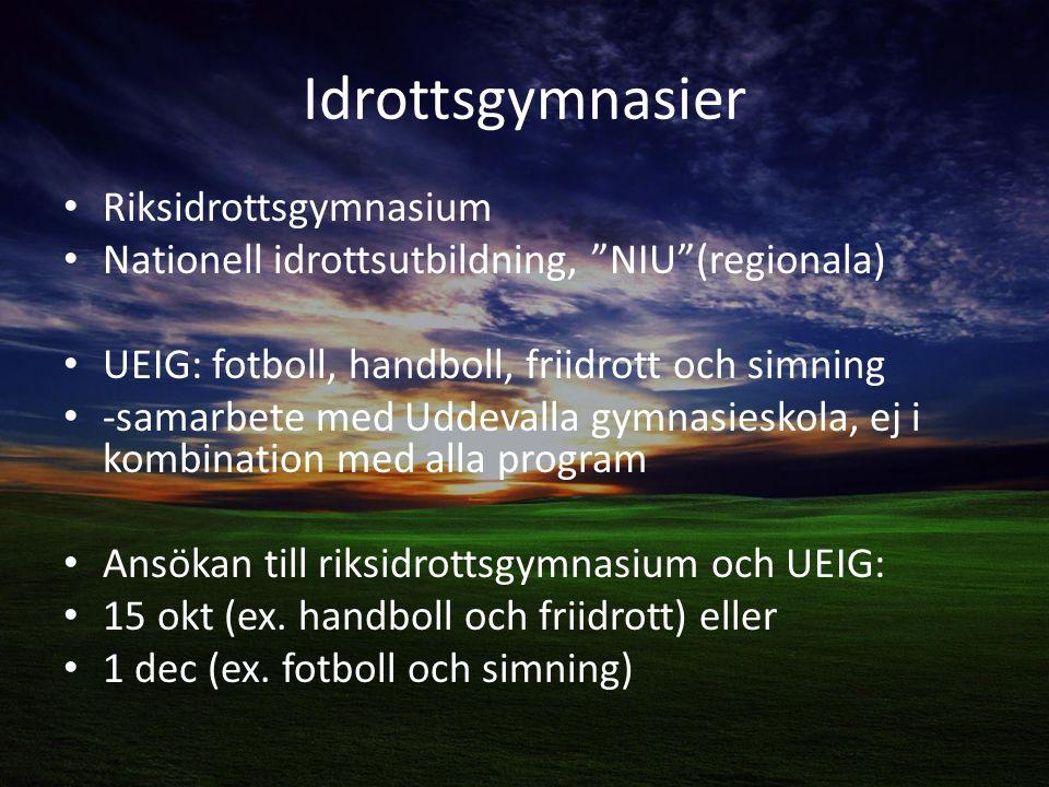 Idrottsgymnasier Riksidrottsgymnasium Nationell idrottsutbildning, NIU (regionala) UEIG: fotboll, handboll, friidrott och simning -samarbete med Uddevalla gymnasieskola, ej i kombination med alla program Ansökan till riksidrottsgymnasium och UEIG: 15 okt (ex.
