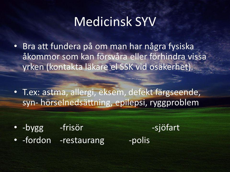 Medicinsk SYV Bra att fundera på om man har några fysiska åkommor som kan försvåra eller förhindra vissa yrken (kontakta läkare el SSK vid osäkerhet).