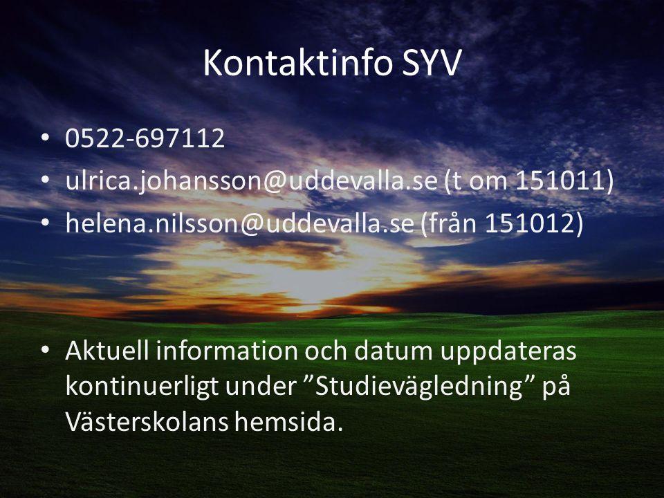 Kontaktinfo SYV 0522-697112 ulrica.johansson@uddevalla.se (t om 151011) helena.nilsson@uddevalla.se (från 151012) Aktuell information och datum uppdateras kontinuerligt under Studievägledning på Västerskolans hemsida.