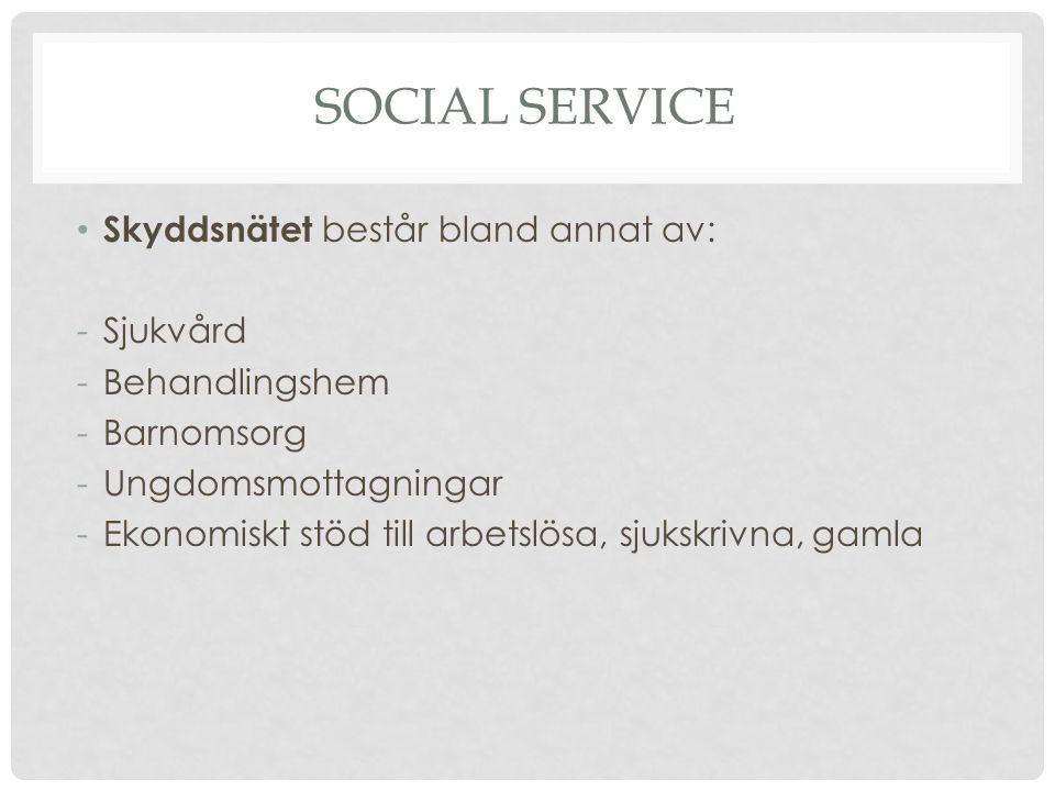 SOCIAL SERVICE Skyddsnätet består bland annat av: -Sjukvård -Behandlingshem -Barnomsorg -Ungdomsmottagningar -Ekonomiskt stöd till arbetslösa, sjukskr