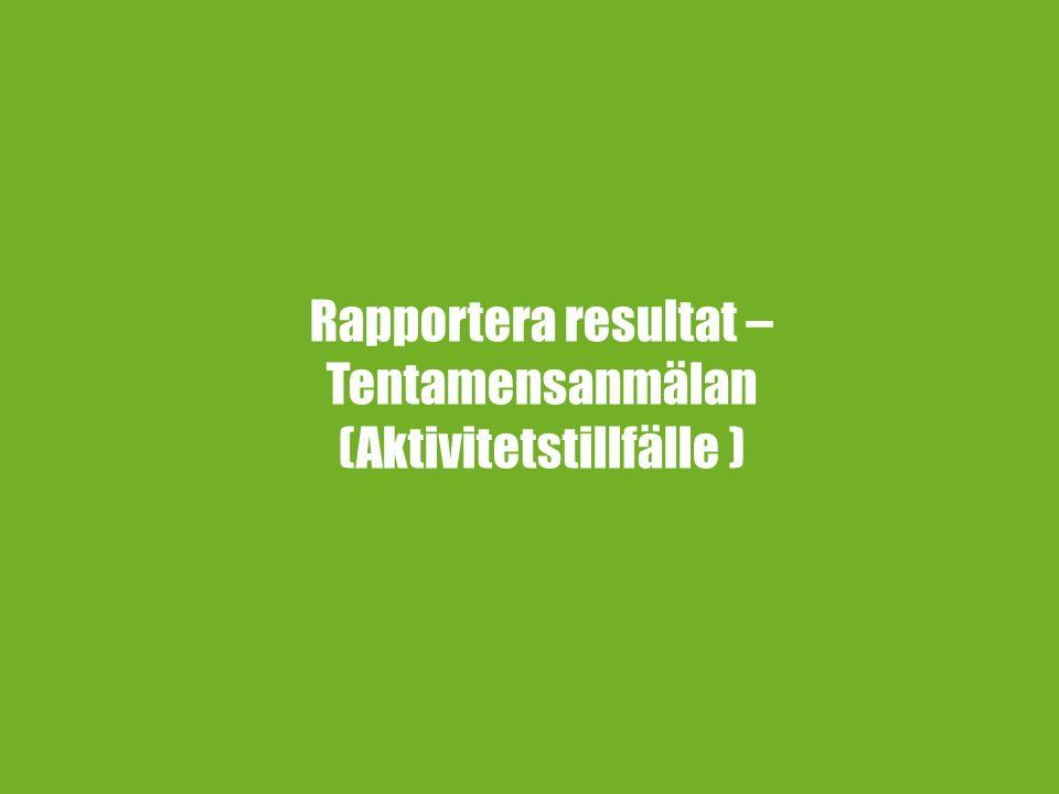 Rapportera resultat – Tentamensanmälan (Aktivitetstillfälle )