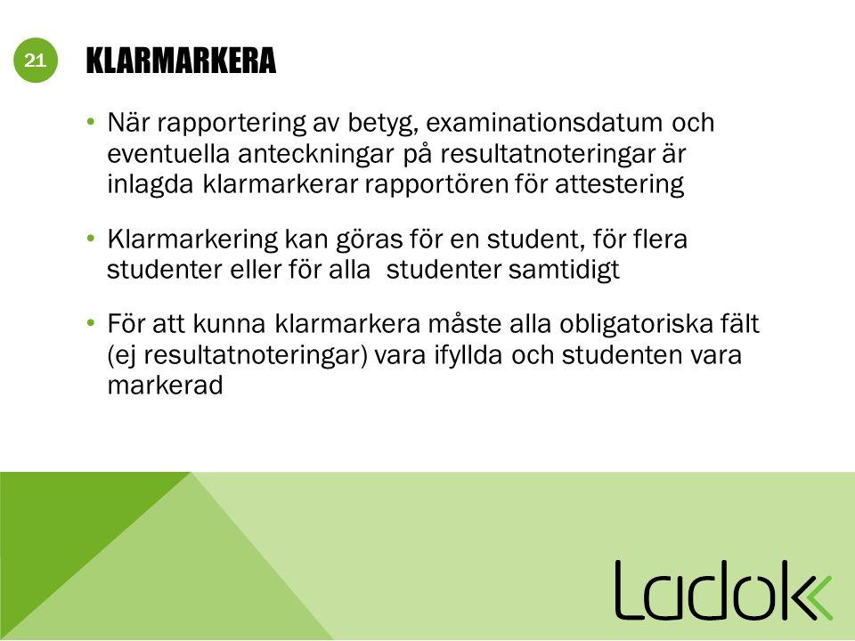 21 KLARMARKERA När rapportering av betyg, examinationsdatum och eventuella anteckningar på resultatnoteringar är inlagda klarmarkerar rapportören för