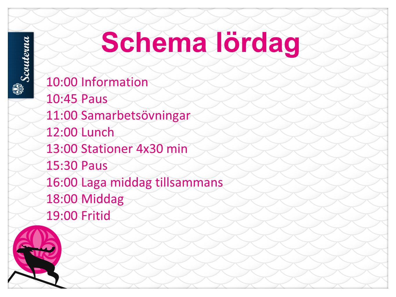 Schema lördag 10:00 Information 10:45 Paus 11:00 Samarbetsövningar 12:00 Lunch 13:00 Stationer 4x30 min 15:30 Paus 16:00 Laga middag tillsammans 18:00 Middag 19:00 Fritid