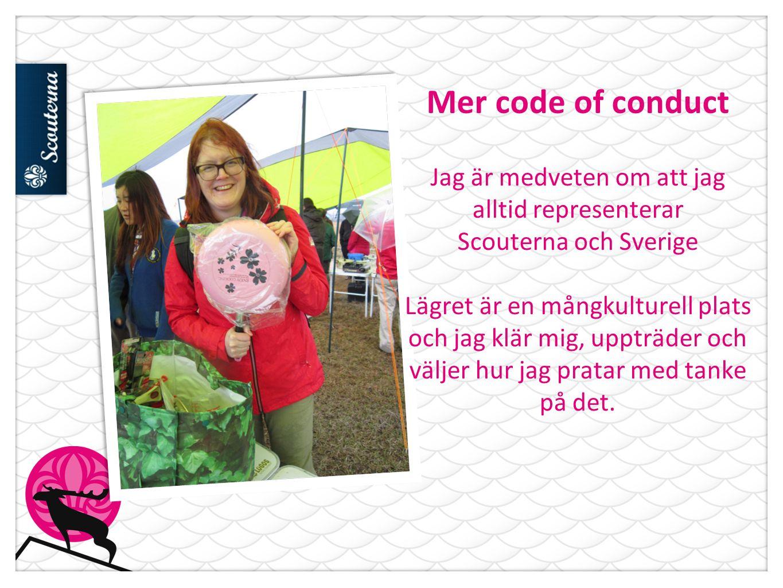 Mer code of conduct Jag är medveten om att jag alltid representerar Scouterna och Sverige Lägret är en mångkulturell plats och jag klär mig, uppträder och väljer hur jag pratar med tanke på det.