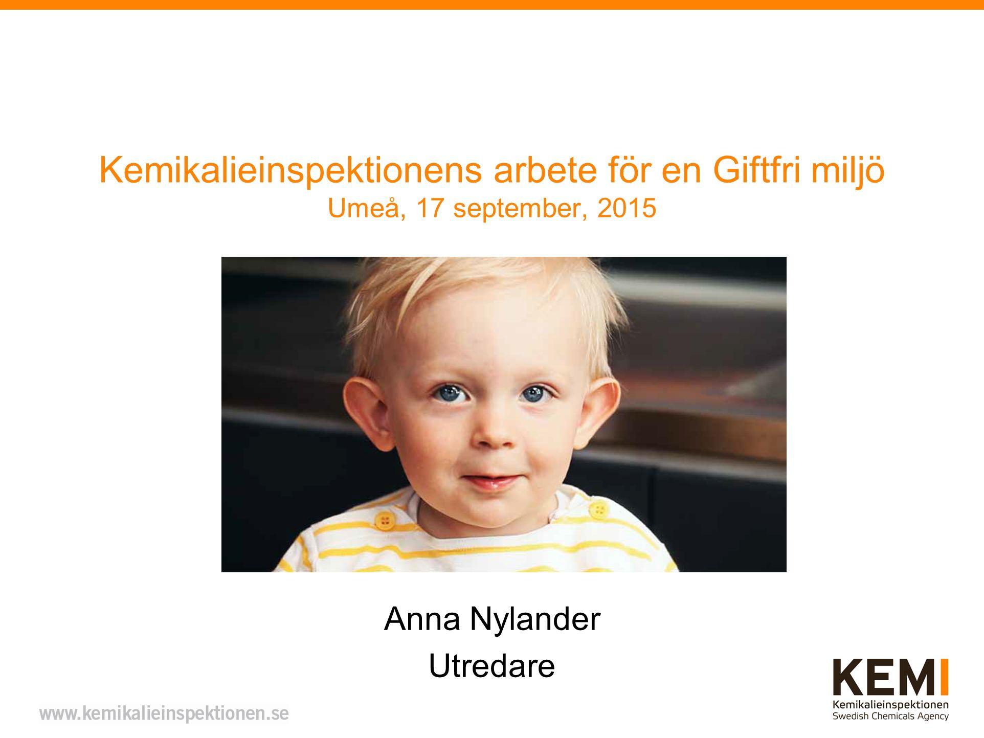 Kemikalieinspektionens arbete för en Giftfri miljö Umeå, 17 september, 2015 Anna Nylander Utredare