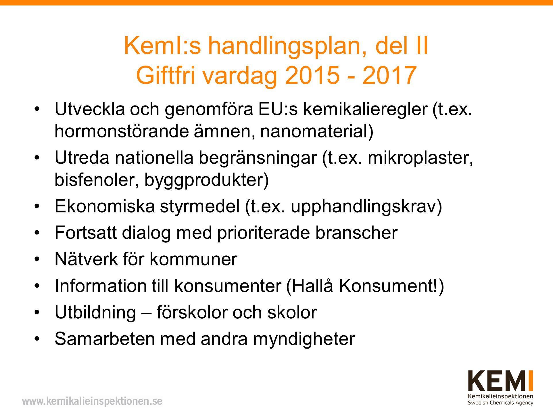 KemI:s handlingsplan, del II Giftfri vardag 2015 - 2017 Utveckla och genomföra EU:s kemikalieregler (t.ex.