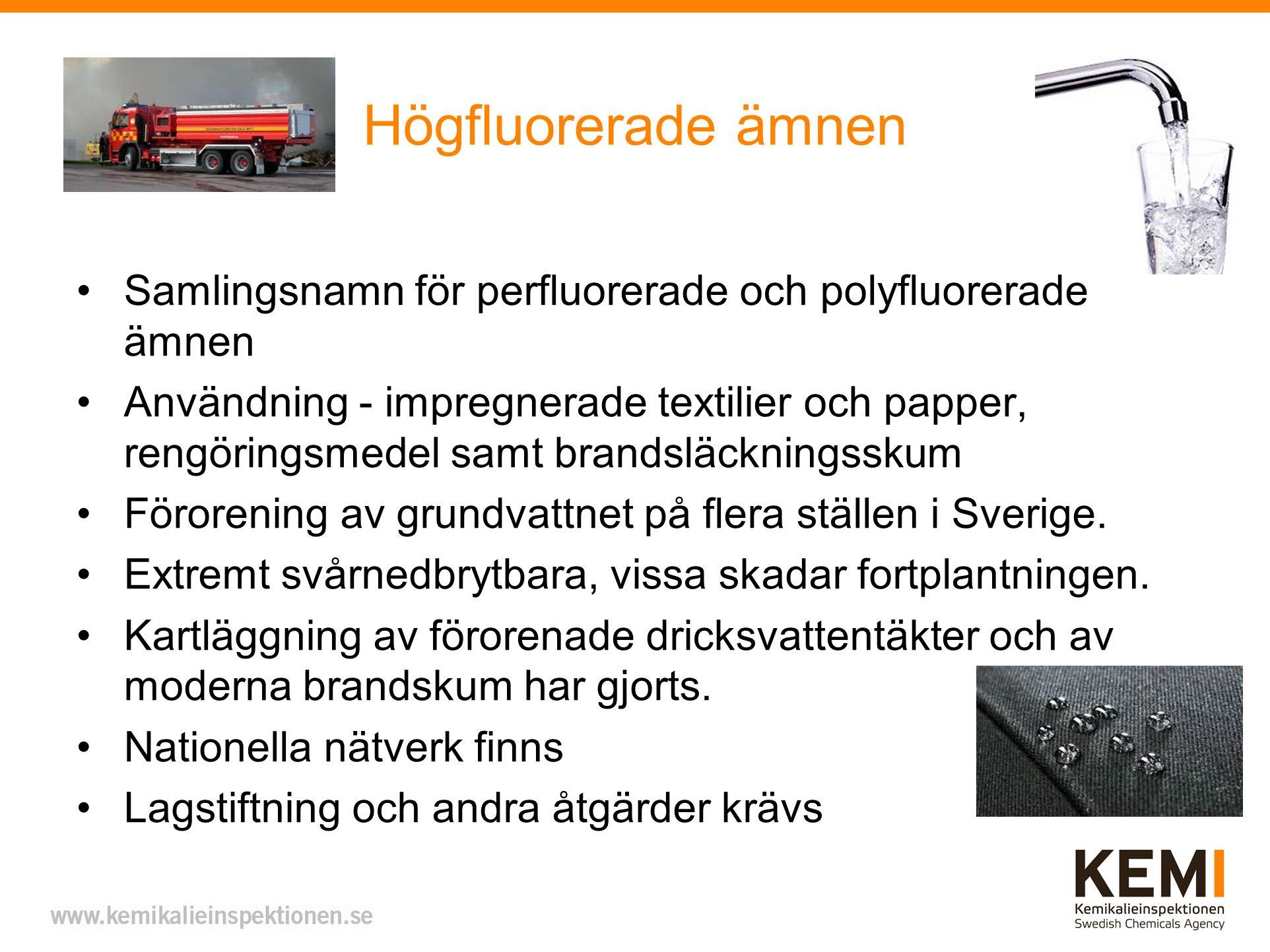 Högfluorerade ämnen Samlingsnamn för perfluorerade och polyfluorerade ämnen Användning - impregnerade textilier och papper, rengöringsmedel samt brandsläckningsskum Förorening av grundvattnet på flera ställen i Sverige.