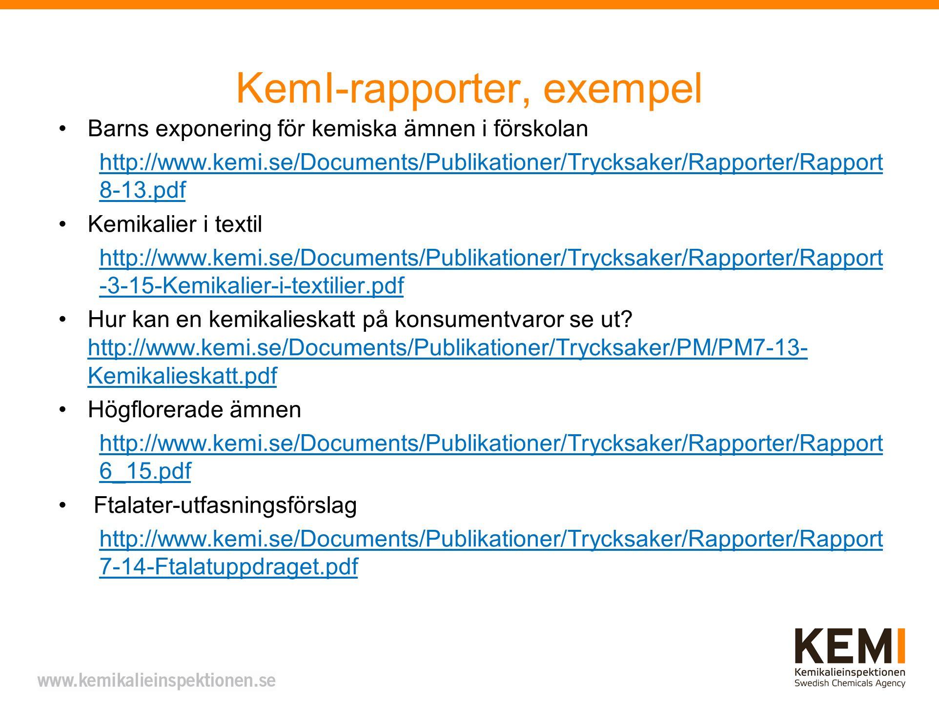 KemI-rapporter, exempel Barns exponering för kemiska ämnen i förskolan http://www.kemi.se/Documents/Publikationer/Trycksaker/Rapporter/Rapport 8-13.pdf Kemikalier i textil http://www.kemi.se/Documents/Publikationer/Trycksaker/Rapporter/Rapport -3-15-Kemikalier-i-textilier.pdf Hur kan en kemikalieskatt på konsumentvaror se ut.