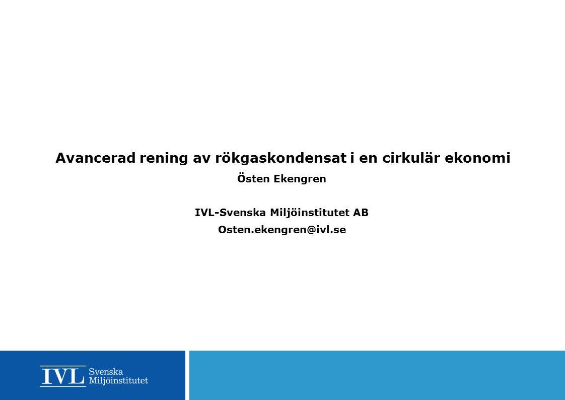 Avancerad rening av rökgaskondensat i en cirkulär ekonomi Östen Ekengren IVL-Svenska Miljöinstitutet AB Osten.ekengren@ivl.se