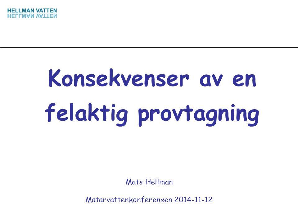 Konsekvenser av en felaktig provtagning Mats Hellman Matarvattenkonferensen 2014-11-12