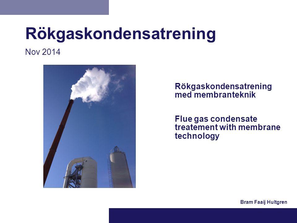 Flue gas condensate treatement with membrane technology Rökgaskondensatrening med membranteknik Rökgaskondensatrening Nov 2014 Bram Faaij Hultgren
