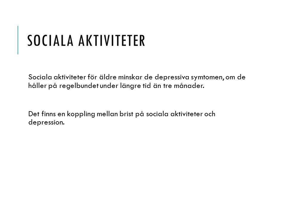 SOCIALA AKTIVITETER Sociala aktiviteter för äldre minskar de depressiva symtomen, om de håller på regelbundet under längre tid än tre månader. Det fin