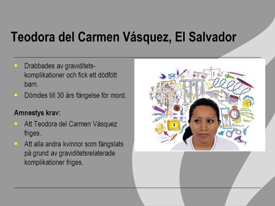 Teodora del Carmen Vásquez, El Salvador  Drabbades av graviditets- komplikationer och fick ett dödfött barn.  Dömdes till 30 års fängelse för mord.