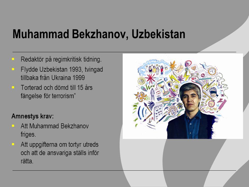 Muhammad Bekzhanov, Uzbekistan  Redaktör på regimkritisk tidning.  Flydde Uzbekistan 1993, tvingad tillbaka från Ukraina 1999  Torterad och dömd ti