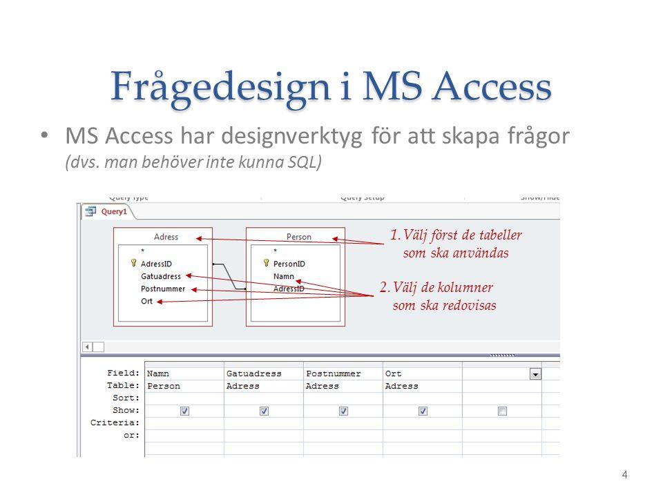 Frågedesign i MS Access MS Access har designverktyg för att skapa frågor (dvs. man behöver inte kunna SQL) 4 1.Välj först de tabeller som ska användas