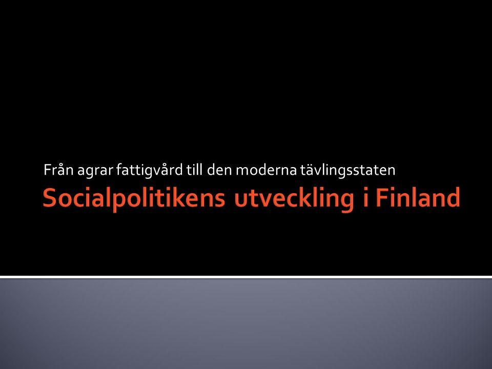  Socialpolitik som en statlig verksamhet etablerades sent i Finland jämfört med många andra länder, t.ex.