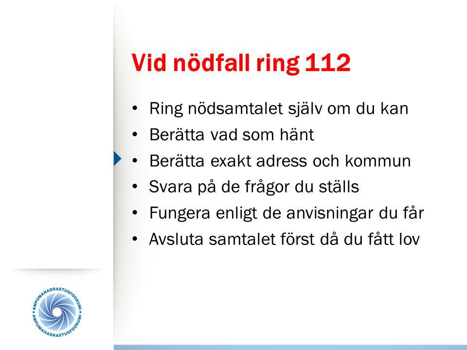 Vid nödfall ring 112 Ring nödsamtalet själv om du kan Berätta vad som hänt Berätta exakt adress och kommun Svara på de frågor du ställs Fungera enligt